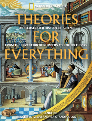 Theories for Everything: An Illustrated History of Science from the Invention of Numbers to String Theory - Langone, John, and Stutz, Bruce, and Gianopoulos, Andrea