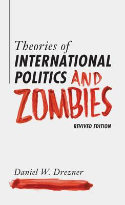 Theories of International Politics and Zombies: Revived Edition - Drezner, Daniel W