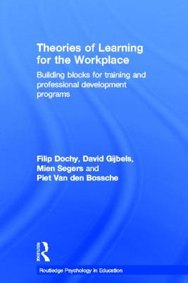 Theories of Learning for the Workplace: Building Blocks for Training and Professional Development Programs - Dochy, Filip, and Gijbels, David, and Segers, Mien