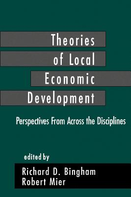 Theories of Local Economic Development: Perspectives from Across the Disciplines - Bingham, Richard D, Dr. (Editor), and Mier, Robert (Editor)