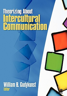 Theorizing about Intercultural Communication - Gudykunst, William B, Dr. (Editor)