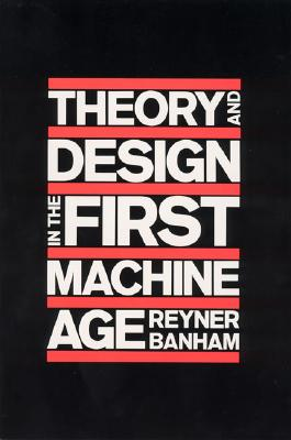 Theory and Design in the First Machine Age - Banham, Reyner