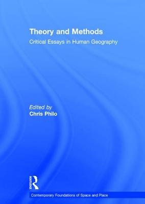 Theory and Methods: Critical Essays in Human Geography - Philo, Chris, Professor (Editor)