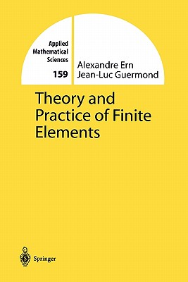 Theory and Practice of Finite Elements - Ern, Alexandre, and Guermond, Jean-Luc