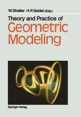 Theory and Practice of Geometric Modeling - Straßer, Wolfgang (Editor), and Seidel, Hans-Peter (Editor)