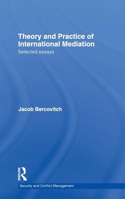 Theory and Practice of International Mediation: Selected Essays - Bercovitch Jaco, and Bercovitch, Jacob, Dr.