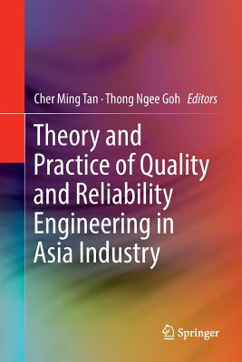 Theory and Practice of Quality and Reliability Engineering in Asia Industry - Tan, Cher Ming (Editor), and Goh, Thong Ngee (Editor)