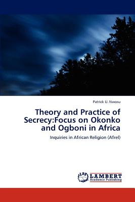 Theory and Practice of Secrecy: Focus on Okonko and Ogboni in Africa - Nwosu Patrick U
