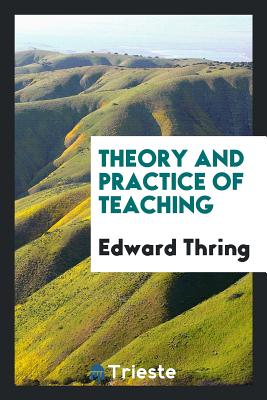 Theory and Practice of Teaching - Thring, Edward