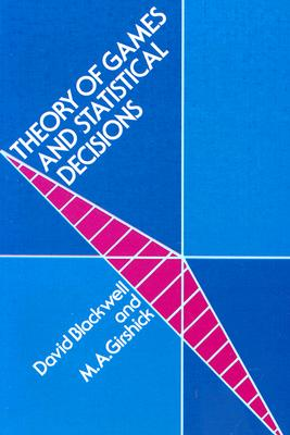 Theory of Games and Statistical Decisions - Blackwell, David A, and Girshick, M A