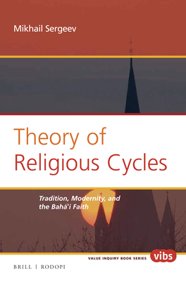 Theory of Religious Cycles: Tradition, Modernity, and the Baha'i Faith - Sergeev, Mikhail