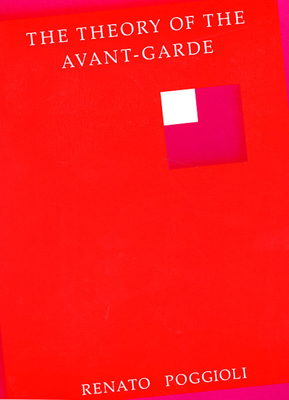 Theory of the Avant-Garde - Poggioli, Renato