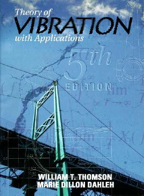 Theory of Vibrations with Applications - Thomson, William, and Dahleh, Marie Dillon