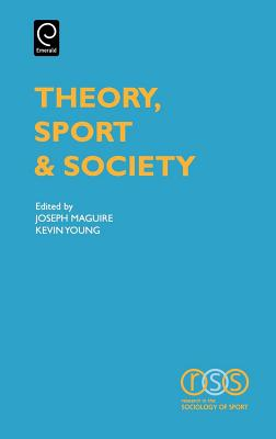 Theory, Sport & Society - Maguire, J (Editor), and Young, K (Editor)