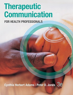 Therapeutic Communication for Health Professionals - Adams, Cynthia, and Jones, Peter
