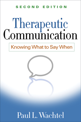 Therapeutic Communication: Knowing What to Say When - Wachtel, Paul L, PhD, and Wachtel, Ellen F, PhD, Jd (Afterword by)