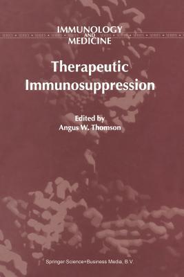 Therapeutic Immunosuppression - Thomson, A W (Editor)