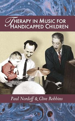 Therapy in Music for Handicapped Children - Nordoff, Paul