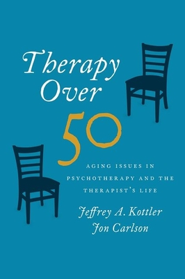 Therapy Over 50: Aging Issues in Psychotherapy and the Therapist's Life - Kottler, Jeffrey, Professor, PhD