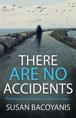 There Are No Accidents - Bacoyanis, Susan