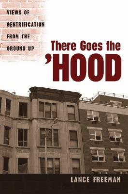 There Goes the Hood: Views of Gentrification from the Ground Up - Freeman, Lance