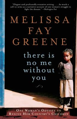 There Is No Me Without You: One Woman's Odyssey to Rescue Africa's Children - Greene, Melissa Fay
