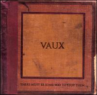 There Must Be Some Way to Stop Them - Vaux