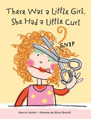 There Was a Little Girl, She Had a Little Curl - Ziefert, Harriet