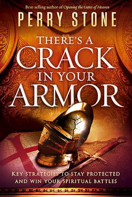 There's a Crack in Your Armor: Key Strategies to Stay Protected and Win Your Spiritual Battles - Stone, Perry
