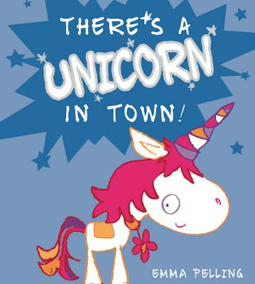 There's a Unicorn in Town - Pelling, Emma
