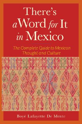 There's a Word for It in Mexico - De Mente, Boye Lafayette