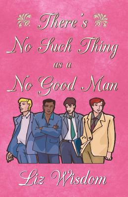 There's No Such Thing as a No Good Man - Wisdom, Liz