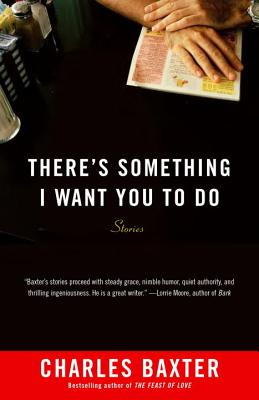 There's Something I Want You to Do: Stories - Baxter, Charles