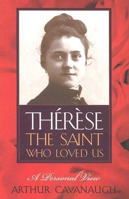 Therese: The Saint Who Loved Us: A Personal View - Cavanaugh, Arthur