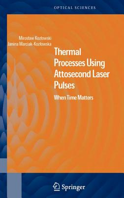 Thermal Processes Using Attosecond Laser Pulses: When Time Matters - Kozlowski, Miroslaw, and Marciak-Kozlowska, Janina