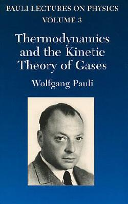 Thermodynamics and the Kinetic Theory of Gases: Volume 3 of Pauli Lectures on Physics - Pauli, Wolfgang