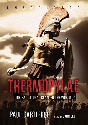 Thermopylae: The Battle That Changed the World - Cartledge, Paul, and Lee, John (Read by)
