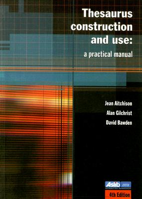 Thesaurus Construction and Use: A Practical Manual - Aitchison, Jean, and Bawden, David, and Gilchrist, Alan