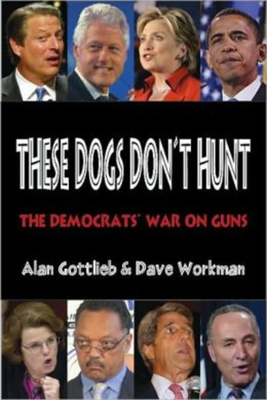 These Dogs Don't Hunt: The Democrats' War on Guns - Gottlieb, Alan