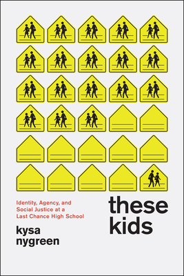 These Kids: Identity, Agency, and Social Justice at a Last Chance High School - Nygreen, Kysa