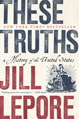 These Truths: A History of the United States - Lepore, Jill