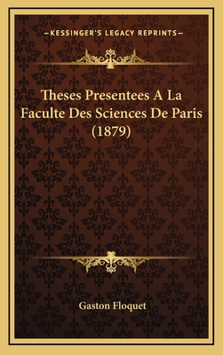 Theses Presentees a la Faculte Des Sciences de Paris (1879) - Floquet, Gaston