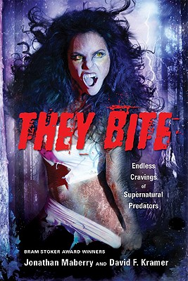 They Bite: Endless Cravings of Supernatural Predators - Maberry, Jonathan, and Kramer, David F