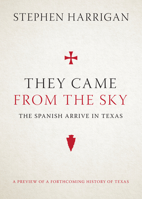 They Came from the Sky: The Spanish Arrive in Texas - Harrigan, Stephen