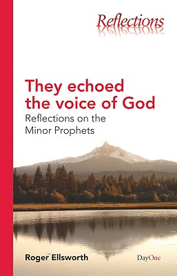 They Echoed the Voice of God: Reflections on the Minor Prophets - Ellsworth, Roger