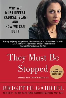 They Must Be Stopped: Why We Must Defeat Radical Islam and How We Can Do It - Gabriel, Brigitte