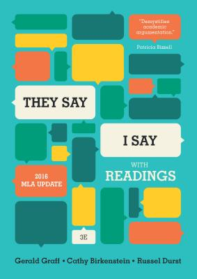 """""""They Say / I Say"""": The Moves That Matter in Academic Writing, with 2016 MLA Update"""