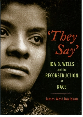 """They Say"": Ida B. Wells and the Reconstruction of Race - Davidson, James West"