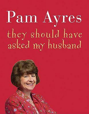 They Should Have Asked My Husband - Ayres, Pam