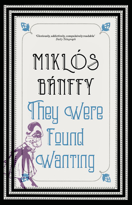 They Were Found Wanting - Banffy, Miklos, and Thursfield, Patrick (Translated by), and Banffy-Jelen, Katlin (Translated by)